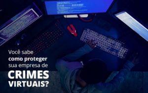 Como Proteger Sua Empresa De Crimes Virtuais Organização Contábil Lawini - M.PEREIRA Contabilidade