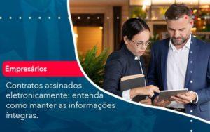 Contratos Assinados Eletronicamente Entenda Como Manter As Informacoes Integras 1 Organização Contábil Lawini - M.PEREIRA Contabilidade