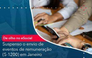 De Olho No E Social Suspenso O Envio De Eventos De Remuneracao S 1200 Em Janeiro Organização Contábil Lawini - M.PEREIRA Contabilidade
