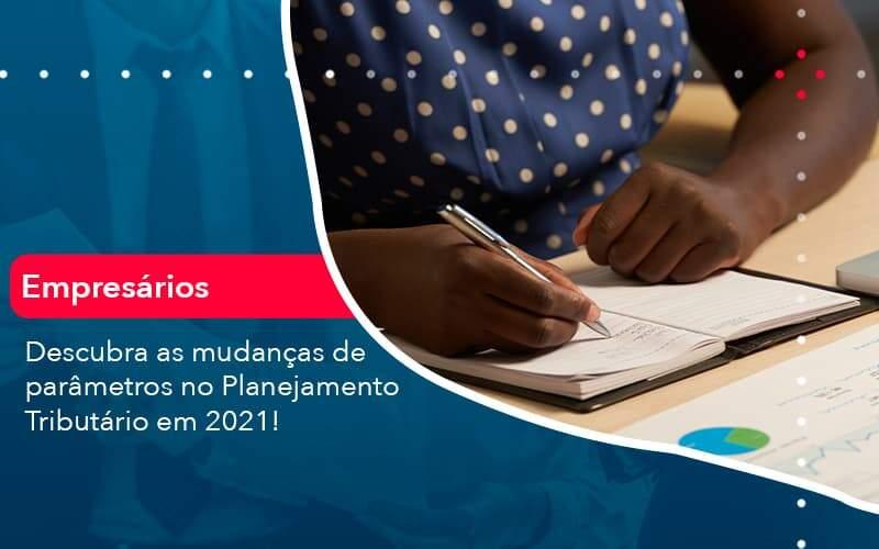 Descubra As Mudancas De Parametros No Planejamento Tributario Em 2021 1 Organização Contábil Lawini - M.PEREIRA Contabilidade