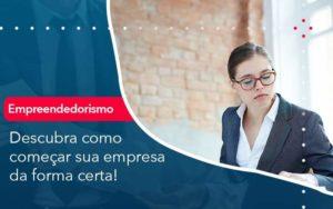 Descubra Como Comecar Sua Empresa Da Forma Certa Organização Contábil Lawini - M.PEREIRA Contabilidade