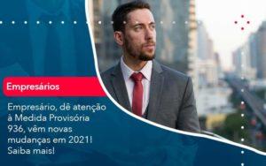 Empresario De Atencao A Medida Provisoria 936 Vem Novas Mudancas Em 2021 Saiba Mais 1 Organização Contábil Lawini - M.PEREIRA Contabilidade