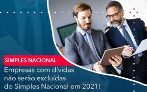 Empresas Com Dividas Nao Serao Excluidas Do Simples Nacional Em 2021 Organização Contábil Lawini - M.PEREIRA Contabilidade