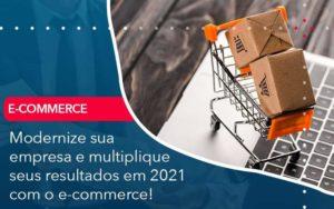 Modernize Sua Empresa E Multiplique Seus Resultados Em 2021 Com O E Commerce Organização Contábil Lawini - M.PEREIRA Contabilidade