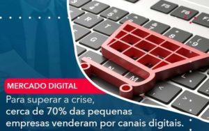 Para Superar A Crise Cerca De 70 Das Pequenas Empresas Venderam Por Canais Digitais Organização Contábil Lawini - M.PEREIRA Contabilidade