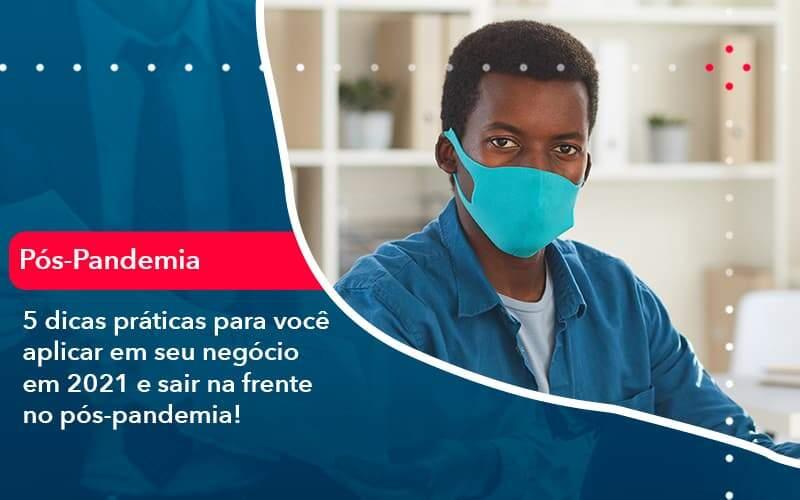 5 Dicas Práticas Para Você Aplicar Em Seu Negócio Em 2021 E Sair Na Frente No Pós Pandemia 1 Organização Contábil Lawini - M.PEREIRA Contabilidade