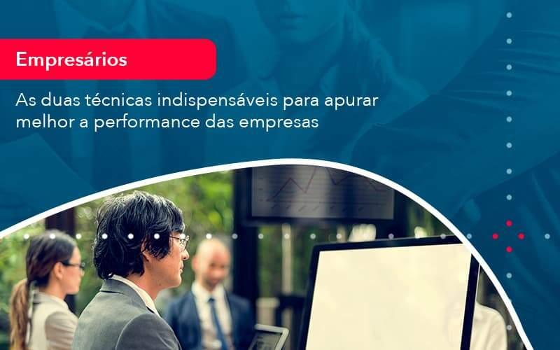 As Duas Tecnicas Indispensaveis Para Apurar Melhor A Performance Das Empresa 1 Organização Contábil Lawini - M.PEREIRA Contabilidade