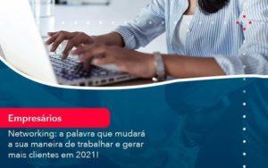 Networking A Palavra Que Mudara A Sua Maneira De Trabalhar E Gerar Mais Clientes Em 202 1 Organização Contábil Lawini - M.PEREIRA Contabilidade