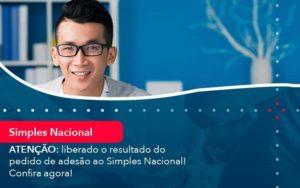 Atencao Liberado O Resultado Do Pedido De Adesao Ao Simples Nacional Confira Agora 1 Organização Contábil Lawini - M.PEREIRA Contabilidade