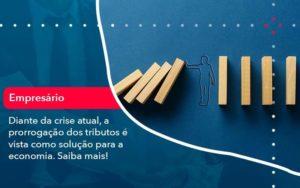 Diante Da Crise Atual A Prorrogacao Dos Tributos E Vista Como Solucao Para A Economia 1 - M.PEREIRA Contabilidade