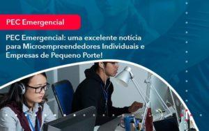 Pec Emergencial Uma Excelente Noticia Para Microempreendedores Individuais E Empresas De Pequeno Porte 1 Organização Contábil Lawini - M.PEREIRA Contabilidade