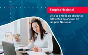 Veja Os 5 Tipos De Aliquotas Diferentes No Anexo I Do Simples Nacional 1 - M.PEREIRA Contabilidade