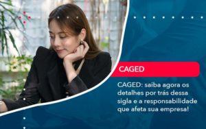 Caged Saiba Agora Os Detalhes Por Tras Dessa Sigla E A Responsabilidade Que Afeta Sua Empresa - M.PEREIRA Contabilidade