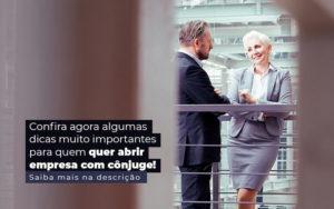 Confira Agora Algumas Dicas Muito Importantes Para Quem Quer Abrir Empresa Com Conjuge Post 1 - M.PEREIRA Contabilidade