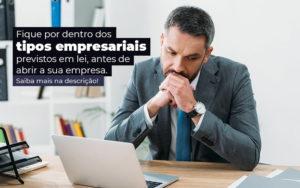 Fique Por Dentro Dos Tipos Empresariais Proevisto Em Lei Antes De Abrir A Sua Empresa Post - M.PEREIRA Contabilidade