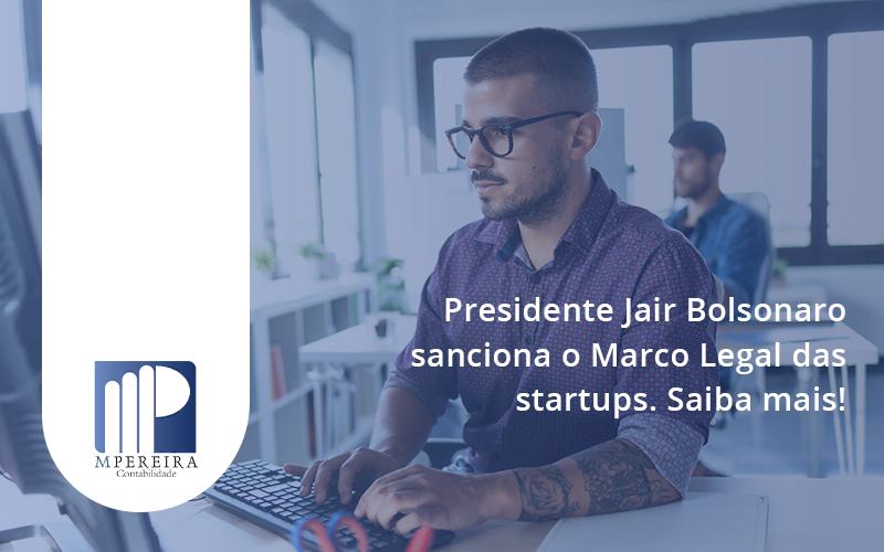 Presidente Jair Bolsonaro Sanciona O Marco Legal Das Startups. Saiba Mais Mpereira - M.PEREIRA Contabilidade