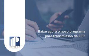 Baixe Agora O Novo Programa Para Transmissao Da Ecf Mpereira - M.PEREIRA Contabilidade