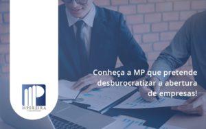 Conheca A Mp Que Pretende Desburocratizar A Abertura De Empresa Mpereira - M.PEREIRA Contabilidade