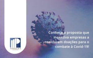 Conheca A Proposta Que Incentiva Empresas A Realizarem Doacoes Para O Combate A Covid 19 Mp - M.PEREIRA Contabilidade