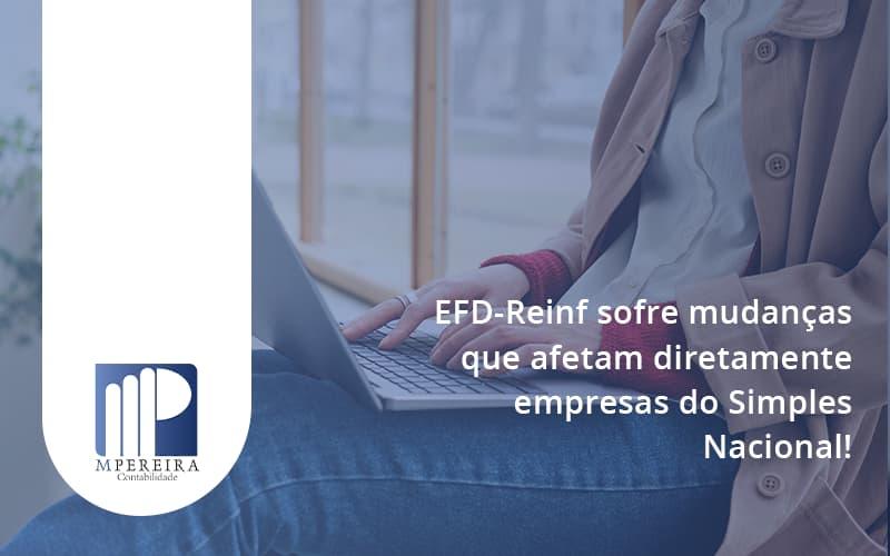 Efd Reinf Sofre Mudancas Que Afetam Diretamente Empresas Do Simples Nacional Mp - M.PEREIRA Contabilidade