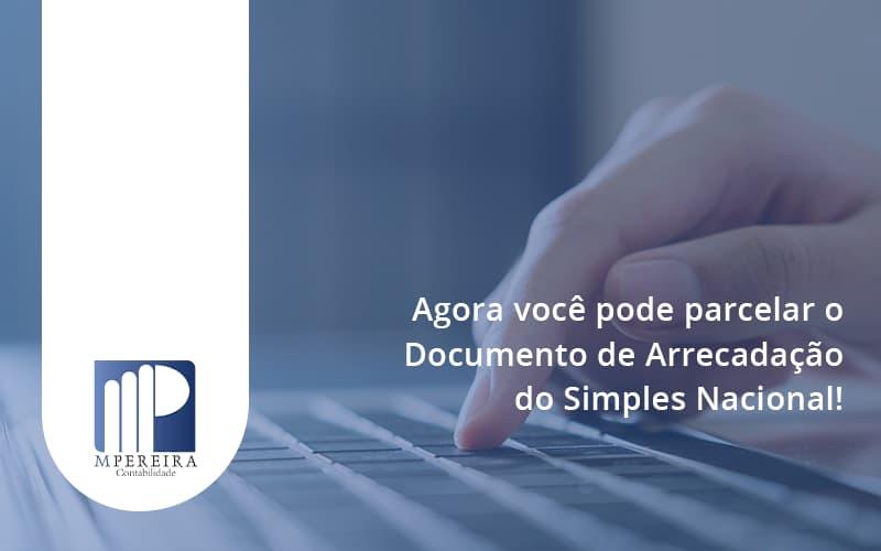 Agora Você Pode Parcelar O Documento De Arrecadação Do Simples Nacional! M Pereira - M.PEREIRA Contabilidade