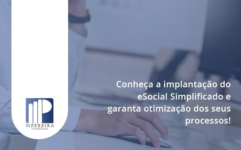 Conheça A Implantação Do Esocial Simplificado E Garanta Otimização Dos Seus Processos M Pereira - M.PEREIRA Contabilidade