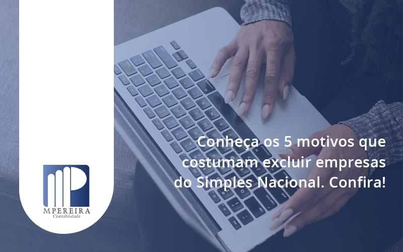 Conheça Os 5 Motivos Que Costumam Excluir Empresas Do Simples Nacional. Confira M Pereira - M.PEREIRA Contabilidade