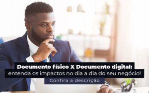 Documento Fisico X Documento Digital Entenda Os Impactos No Dia A Dia Do Seu Negocio Post 1 - M.PEREIRA Contabilidade