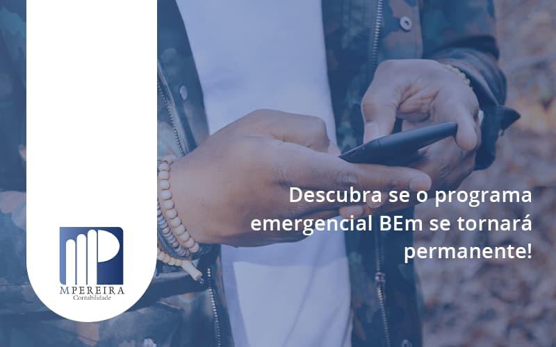 Descubra Se O Programa Emergencial Bem Se Tornará Permanente! M Pereira - M.PEREIRA Contabilidade