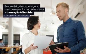 Empresario Descubra Agora Mesmo O Que E E Como Funciona A Transacao Tributaria Post 1 - M.PEREIRA Contabilidade