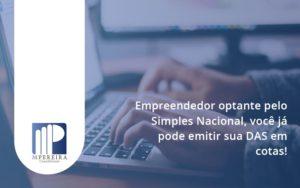Empreendedor Optante Pelo Simples Nacional, Você Já Pode Emitir Sua Das Em Cotas! M Pereira - M.PEREIRA Contabilidade