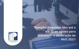 Empresas Têm Até O Dia 30 De Agosto Para Transmitir A Declaração Do Rais 2021 M Pereira - M.PEREIRA Contabilidade