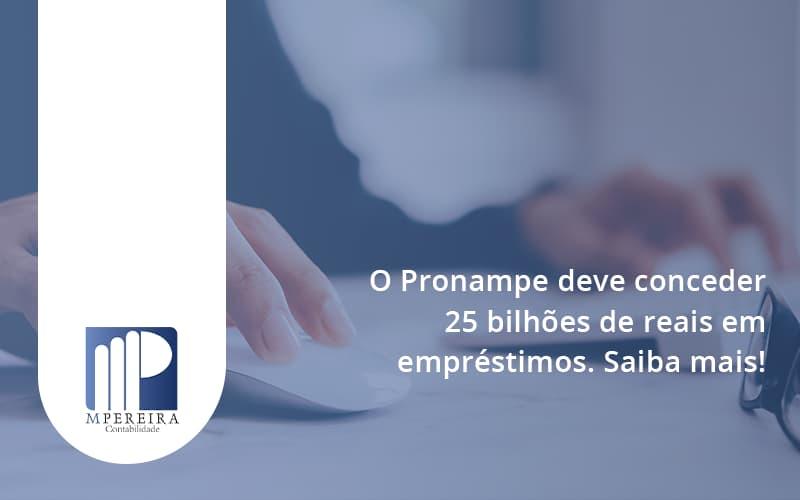 O Pronampe Deve Conceder 25 Bilhões De Reais Em Empréstimos. Saiba Mais! M Pereira - M.PEREIRA Contabilidade