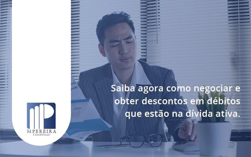 Saiba Agora Como Negociar E Obter Descontos Em Débitos Que Estão Na Dívida Ativa. M Pereira - M.PEREIRA Contabilidade