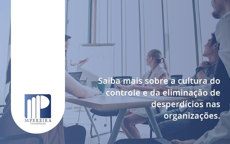 Saiba Mais Sobre A Cultura Do Controle E Da Eliminação De Desperdícios Nas Organizações. M Pereira - M.PEREIRA Contabilidade