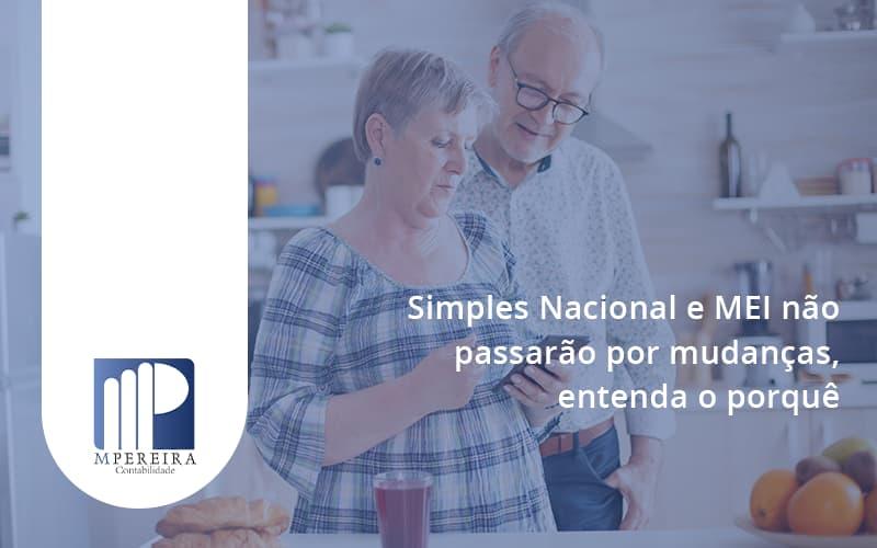 Simples Nacional E Mei Não Passarão Por Mudanças, Entenda O Porquê M Pereira - M.PEREIRA Contabilidade