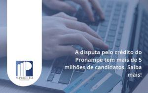 A Disputa Pelo Credito Do Pronampe Tem Mais De 5 Milhoes De Candidatos M Pereira - M.PEREIRA Contabilidade