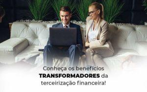 Conheca Os Beneficios Transformadores Da Terceirizacao Financeira Blog 1 - M.PEREIRA Contabilidade