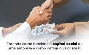 Entenda Como Funciona O Capital Social De Uma Empresa E Como Definir O Valor Ideal Blog 1 - M.PEREIRA Contabilidade