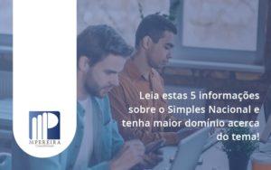 Leia Estas 5 Informações Sobre O Simples Nacional E Tenha Maior Domínio Acerca Do Tema M Pereira - M.PEREIRA Contabilidade