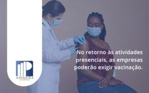 No Retorno às Atividades Presenciais, As Empresas Poderão Exigir Vacinação. Saiba Mais M Pereira - M.PEREIRA Contabilidade