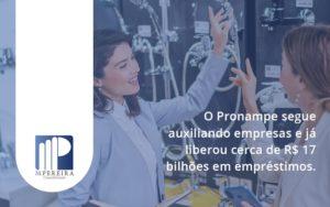 O Pronampe Segue Auxiliando Empresas E Já Liberou Cerca De R$ 17 Bilhões Em Empréstimos. Saiba Mais M Pereira - M.PEREIRA Contabilidade
