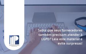 Sabia Que Seus Fornecedores Também Precisam Atender à Lgpd M Pereira - M.PEREIRA Contabilidade