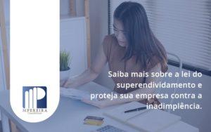 Saiba Mais Sobre A Lei Do Superendividamento E Proteja Sua Empresa Contra A Inadimplência. M Pereira - M.PEREIRA Contabilidade