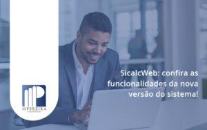 Sicalcweb Confira As Funcionalidade Da Nova Versao Do Sistema M Pereira - M.PEREIRA Contabilidade