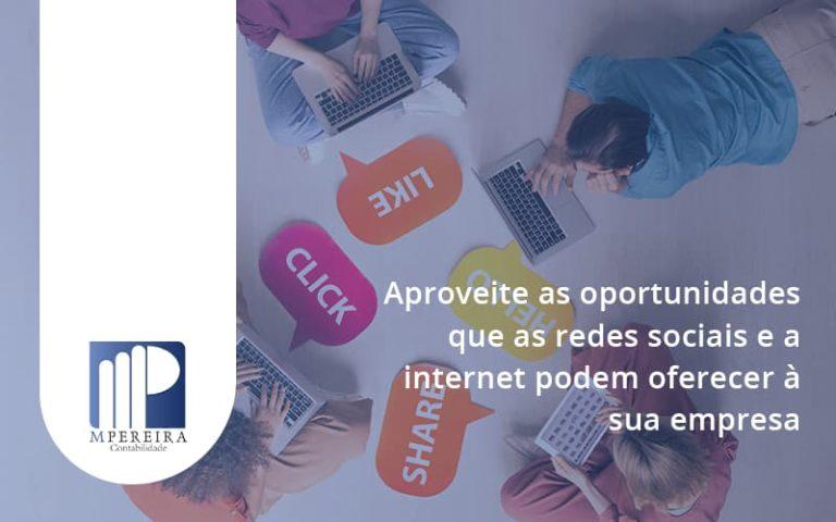 Aproveite As Oportunidades Que As Redes Sociais E A Internet Podem Oferecer à Sua Empresa M Pereira - M.PEREIRA Contabilidade
