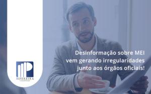 Desinformação Sobre Mei Vem Gerando Irregularidades Junto Aos órgãos Oficiais! M Pereira - M.PEREIRA Contabilidade