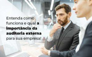 Entenda Como Funciona E Qual A Importancia Da Auditoria Externa Para Sua Empresa Blog 1 - M.PEREIRA Contabilidade