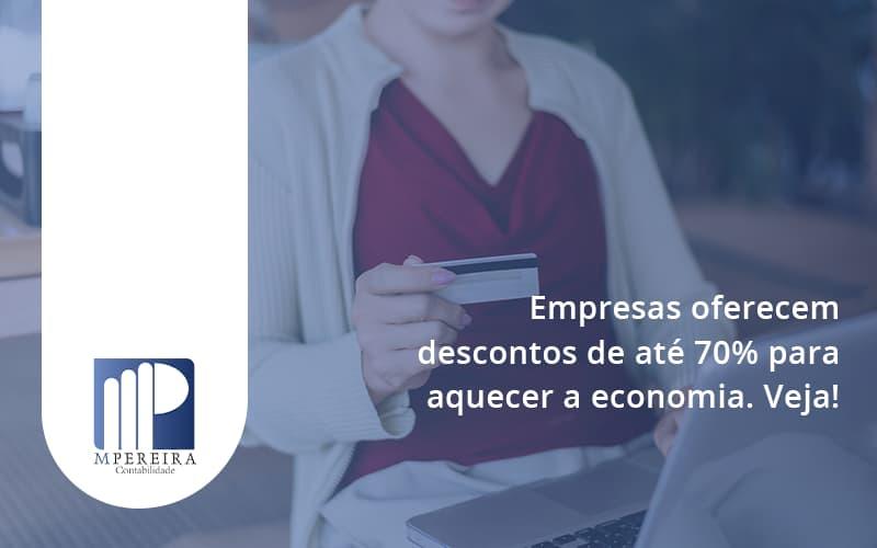 Empresas Oferecem Descontos De Até 70% Para Aquecer A Economia. Veja! M Pereira - M.PEREIRA Contabilidade