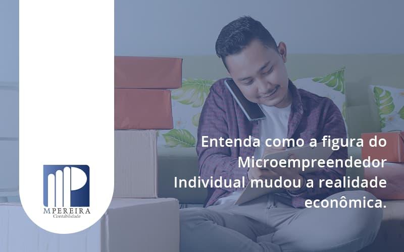 Entenda Como A Figura Do Microempreendedor Individual Mudou A Realidade Econômica. Mp - M.PEREIRA Contabilidade